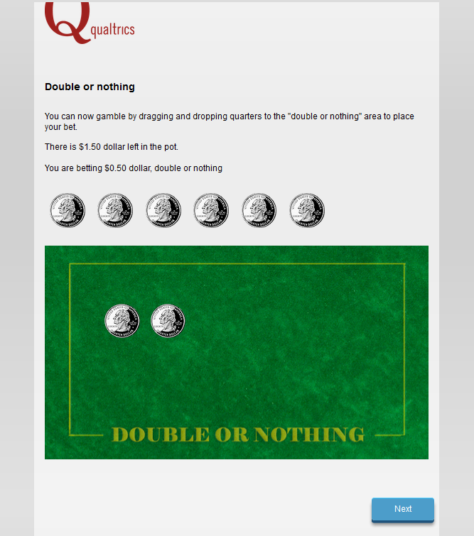 Drag and drop your quarters - double or nothing - within Qualtrics.